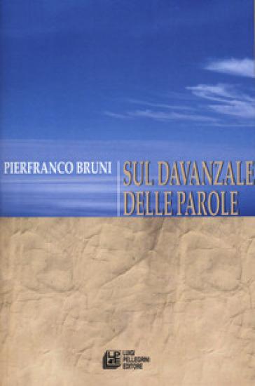 Sul davanzale delle parole - Pierfranco Bruni |