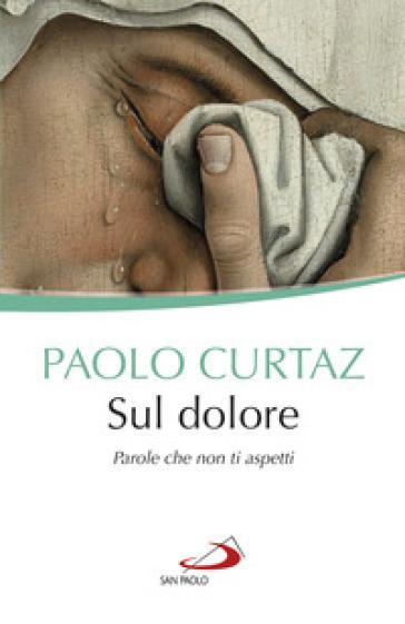 Sul dolore. Parole che non ti aspetti - Paolo Curtaz | Thecosgala.com