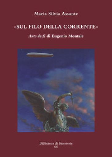 Sul filo della corrente. «Auto da fé» di Eugenio Montale - Maria Silvia Assante | Rochesterscifianimecon.com