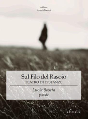Sul filo del rasoio. Teatro di distanze - Lucia Soscia   Ericsfund.org