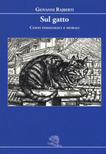 Sul gatto. Cenni fisiologici e morali - Giovanni Rajberti   Rochesterscifianimecon.com