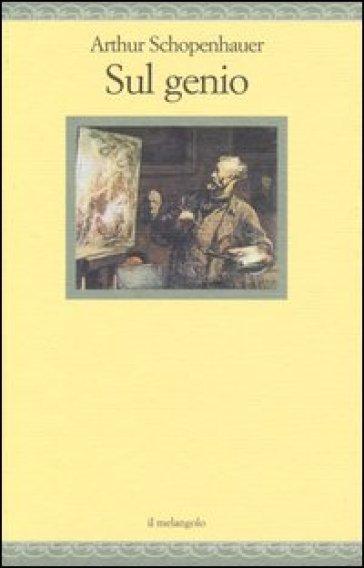 Sul genio. Ediz. illustrata - Arthur Schopenhauer |