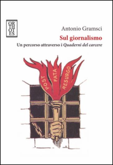 Sul giornalismo. Un percorso attraverso i «Quaderni del carcere» - Antonio Gramsci | Kritjur.org