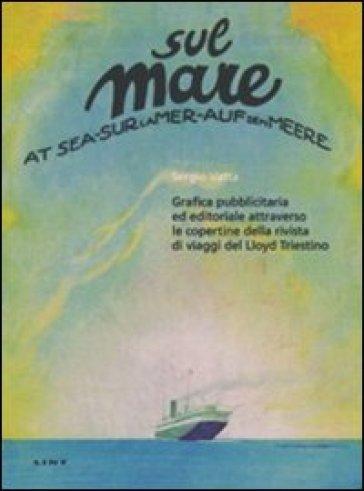 Sul mare. Grafica pubblicitaria ed editoriale attraverso le copertine della rivista di viaggi del Lloyd triestino - Sergio Vatta |