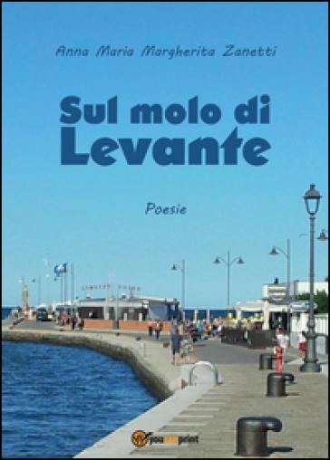 Sul molo di Levante - Anna Maria Margherita Zanetti |