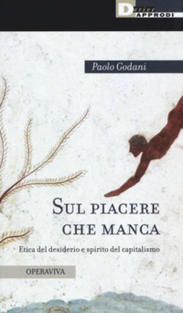 Sul piacere che manca. Etica del desiderio e spirito del capitalismo - Paolo Godani | Ericsfund.org