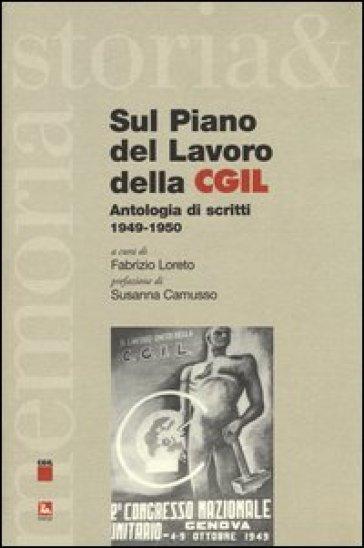 Sul piano del lavoro della CGIL. Antologia di scritti 1949-1950 - F. Loreto |