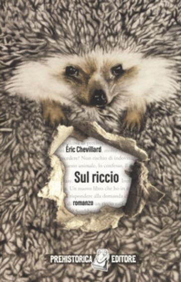 Sul riccio - Eric Chevillard |