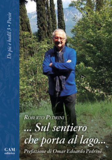 ... Sul sentiero che porta al lago... - Roberto Pedrini  
