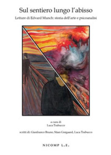 Sul sentiero lungo l'abisso. Letture di Edvard Munch: storia dell'arte e psicoanalisi - Gianfranco Bruno | Thecosgala.com