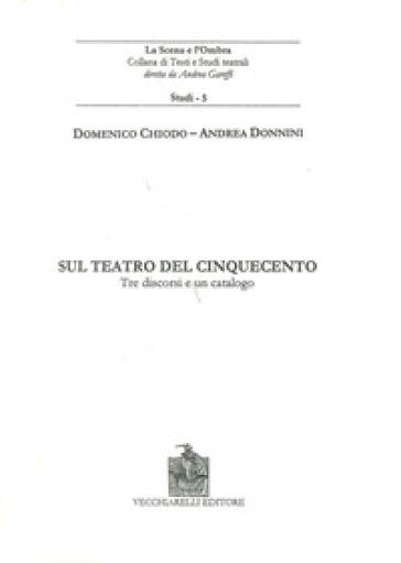 Sul teatro del Cinquecento. Tre discorsi e un catalogo - Andrea Donnini | Rochesterscifianimecon.com