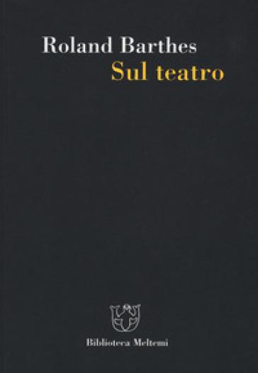 Sul teatro - Roland Barthes |