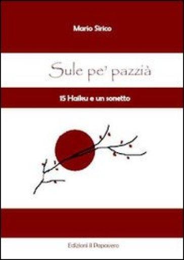 Sule pè pazzià. 15 haiku e un sonetto - Mario Sirico   Kritjur.org