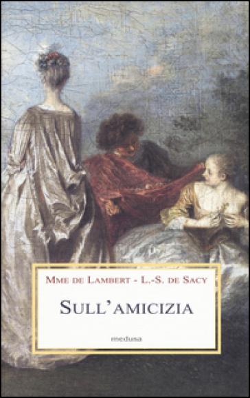 Sull'amicizia - madame de Lambert |