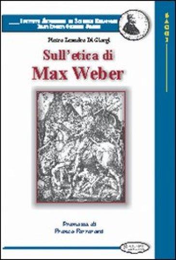 Sull'etica di Max Weber - Pietro Leandro Di Giorgi |