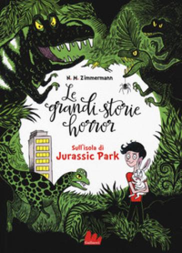 Sull'isola di Jurassic Park. Le grandi storie horror. 3. - Naima Murail Zimmermann | Thecosgala.com