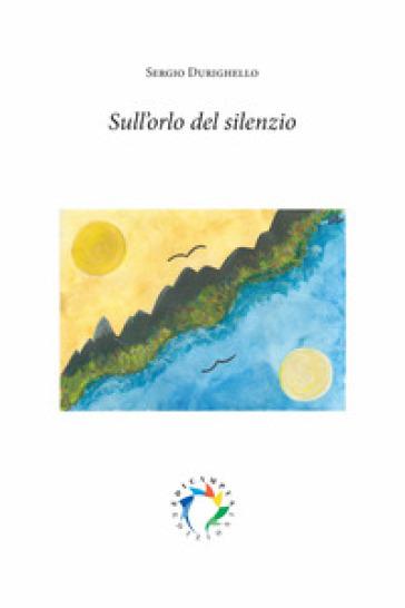 Sull'orlo del silenzio - Sergio Durighello  