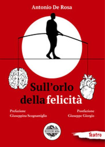Sull'orlo della felicità - Antonio De Rosa | Ericsfund.org