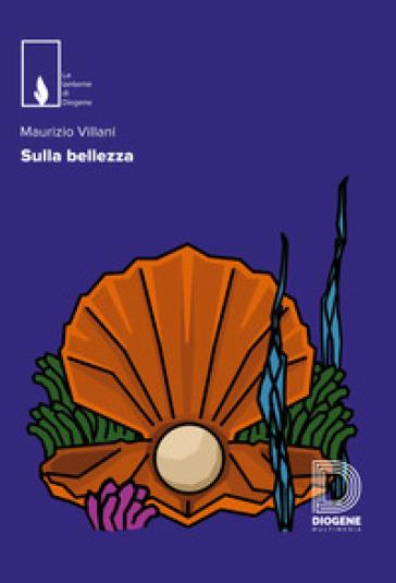 Sulla bellezza - Maurizio Villani |