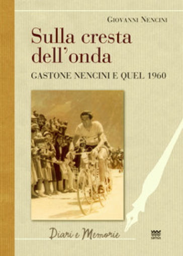 Sulla cresta dell'onda. Gastone Nencini e quel 1960 - Giovanni Battista Nencini   Rochesterscifianimecon.com
