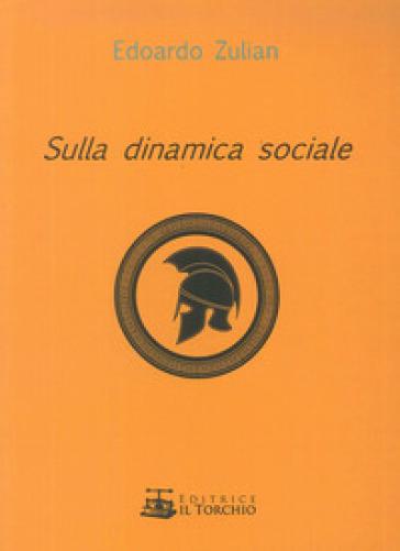 Sulla dinamica sociale - Edoardo Zulian |