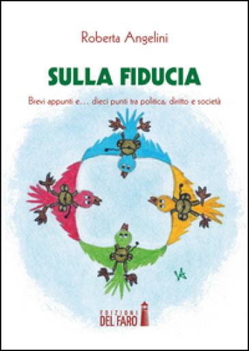 Sulla fiducia. Brevi appunti e... dieci punti tra politica, diritto e società - Roberta Angelini pdf epub