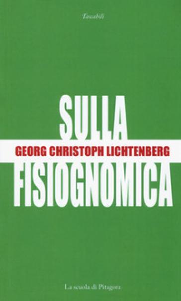 Sulla fisiognomica. Testo tedesco a fronte - Georg Christoph Lichtenberg  