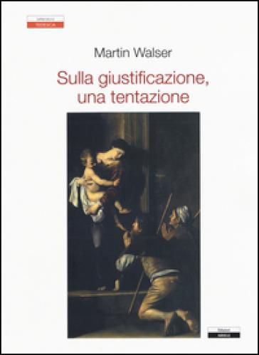 Sulla giustificazione, una tentazione - Martin Walser pdf epub