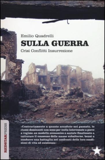 Sulla guerra. Crisi conflitti insurrezione - Emilio Quadrelli |
