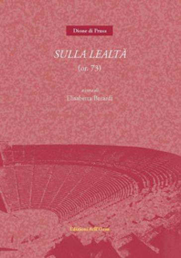 Sulla lealtà (or. 73) - Dione di Prusa |