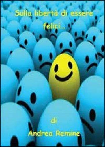 Sulla libertà di essere felici - Andrea Remine   Ericsfund.org
