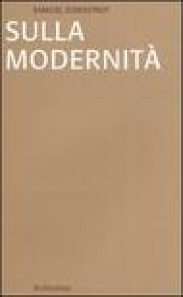 Sulla modernità - Samuel N. Eisenstadt |