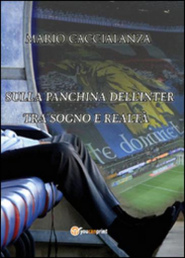 Sulla panchina dell'Inter. Tra sogno e realtà - Mario Caccialanza |