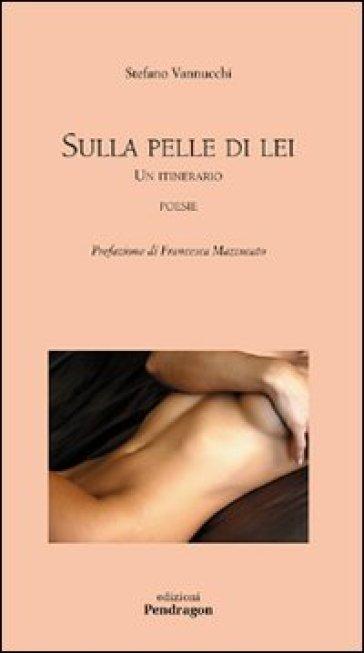 Sulla pelle di lei. Un itinerario - Stefano Vannucchi |
