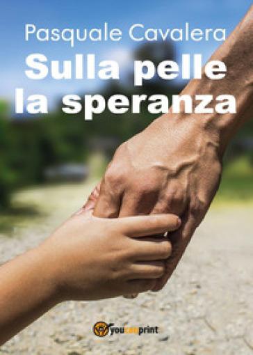 Sulla pelle la speranza - Pasquale Cavalera | Kritjur.org