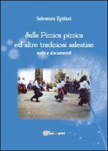 Sulla pizzica pizzica ed altre tradizioni salentine - Salvatore Epifani |