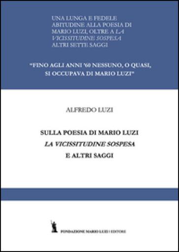 Sulla poesia di Mario Luzi. La vicissitudine sospesa ed altri saggi - Alfredo Luzi   Rochesterscifianimecon.com