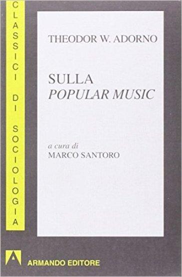 Sulla popular music - Theodor W. Adorno  