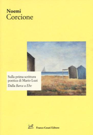 Sulla prima scrittura poetica di Luzi. Dalla « Barca» a «Ebe» - Noemi Corcione | Rochesterscifianimecon.com