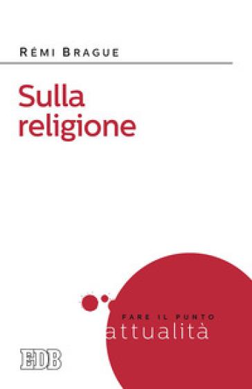 Sulla religione - Rémi Brague pdf epub
