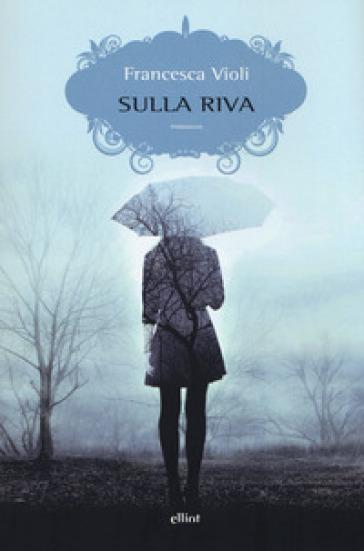 Sulla riva - Francesca Violi | Thecosgala.com