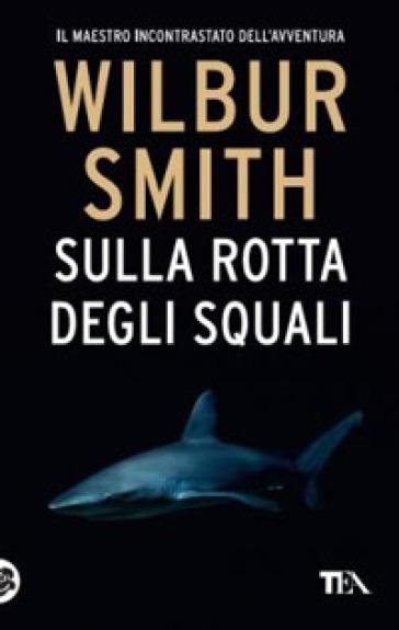 Sulla rotta degli squali - Wilbur Smith  