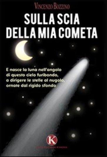 Sulla scia della mia cometa - Vincenzo Bozzino |