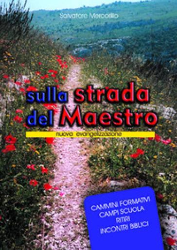 Sulla strada del Maestro. Nuova evangelizzazione - Salvatore Mercorillo |