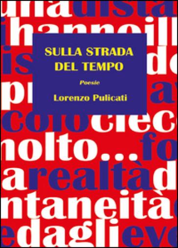 Sulla strada del tempo - Lorenzo Pulicati |