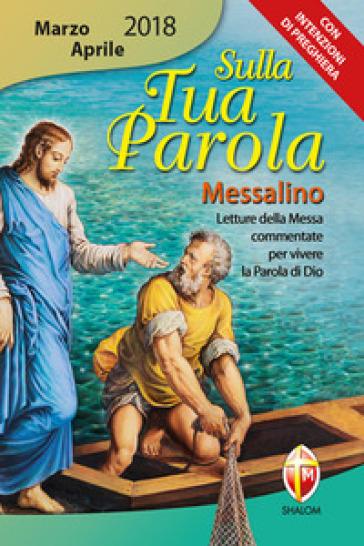 Sulla tua parola. Messalino. Letture della messa commentate per vivere la parola di Dio. Marzo-aprile 2018