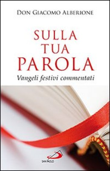 Sulla tua parola. Vangeli festivi commentati - Giacomo Alberione  