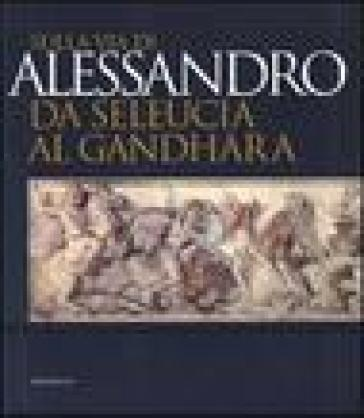 Sulla via di Alessandro da Seleucia al Gandhara. Catalogo della mostra (Torino, 27 febbraio-27 maggio 2007) - Antonio Invernizzi   Rochesterscifianimecon.com