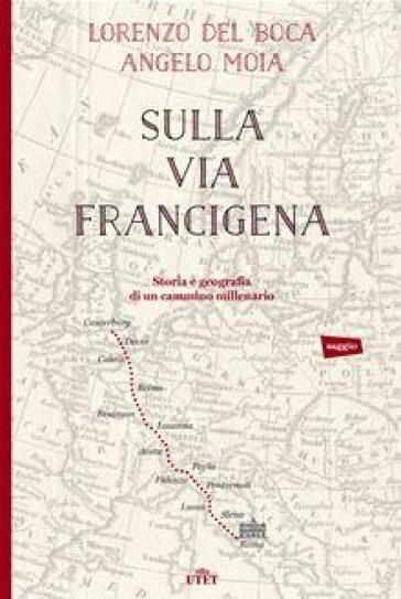 Sulla via Francigena. Storia e geografia di un cammino millenario - Lorenzo Del Boca |
