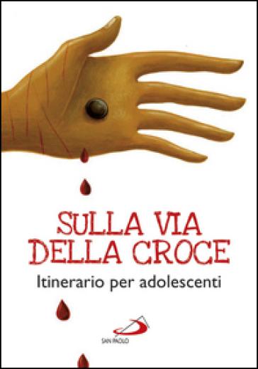 Sulla via della croce. Itinerario per adolescenti - Andrea Berselli |